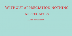 Without appreciation nothing appreciates